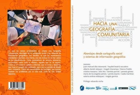 GEOPERSPECTIVAS - GEOGRAFÍA Y EDUCACIÓN: HACIA UNA GEOGRAFÍA COMUNITARIA: ABORDAJES DESDE LA CARTOGRAFÍA SOCIAL Y SISTEMAS DE INFORMACIÓN GEOGRÁFICA   Nuevas Geografías   Scoop.it