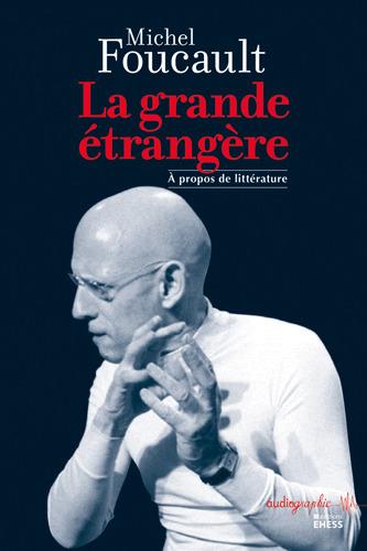 Michel Foucault : La grande étrangère. À propos de littérature | Political philosophy and pop culture | Scoop.it