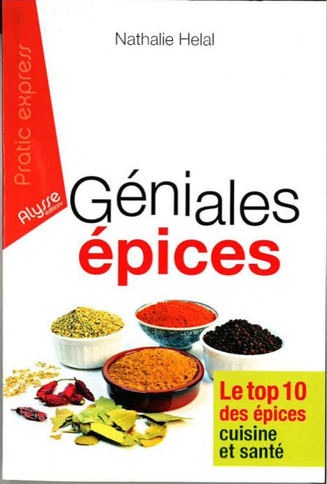Interview de Nathalie Helal, auteur du livre Géniales Epices – Beendhi | Gastronomie et alimentation pour la santé | Scoop.it