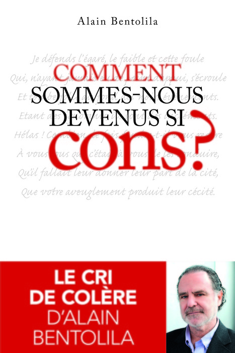 """Comment sommes nous devenus si cons ?"" 