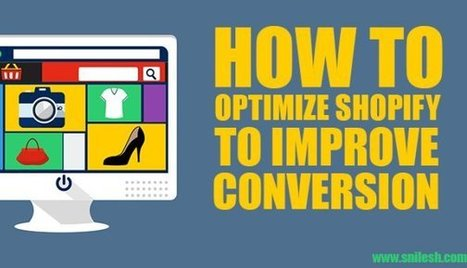 How To Optimize Shopify To Improve Conversion | Sacramento Entrepreneurs | Scoop.it