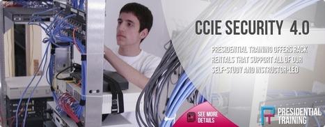 CCIE Security V4.0 - Presidential Training   CCIE Security   CCIE Service Provider   Rack Rentals   Scoop.it