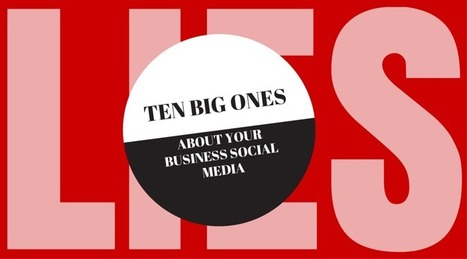 The Ten Biggest Lies About Social Media and Your Business - Maximize Digital Media | Trending | Scoop.it