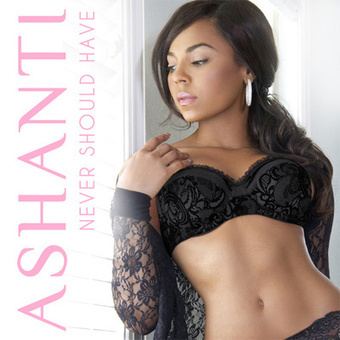 ASHANTI • NEVER SHOULD HAVE • single cover artork | CHRONYX.be : we like it sexy too ! | Scoop.it