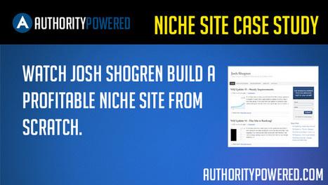 Niche Site Case Study | Watch Josh Shogren Build A Profitable Niche Site From Scratch - Authority Powered | Internet Marketing | Scoop.it