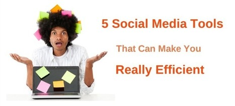 5 Social Media Tools That Can Make You Really Efficient | Influence Marketing Strategy | Scoop.it