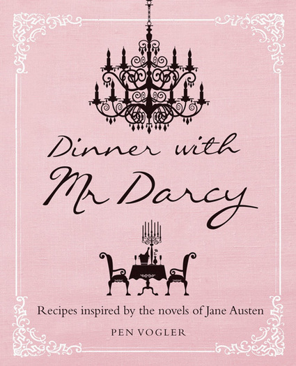 Dinner with Mr. Darcy: Recipes from Jane Austen's Novels and Letters | Food for Foodies | Scoop.it