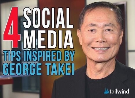4 Social Media Tips Inspired by George Takei - Tailwind Blog: Pinterest Analytics and Marketing Tips, Pinterest News - Tailwindapp.com | Italian Startups | Scoop.it
