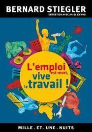 L'emploi est MORT, vive le travail ! de Bernard Stiegler | Le BONHEUR comme indice d'épanouissement social et économique. | Scoop.it