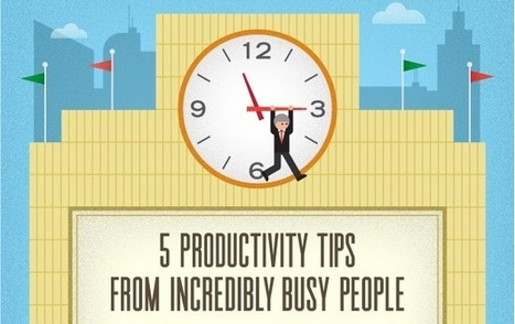Time Tested Productivity Tips From Incredibly Busy People | Personal & Professional Growth | Scoop.it