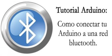 Tutorial Arduino: Como conectar tu Arduino a una red bluetooth. | Tecnología para 4º de E.S.O. | Scoop.it