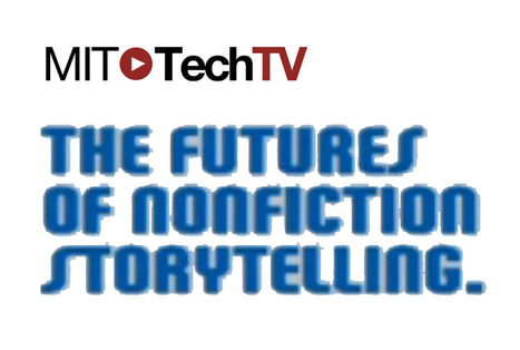 The Futures of Nonfiction Storytelling - MIT TechTV | Documentary Evolution | Scoop.it