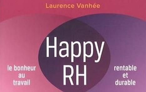 Happy RH : Le bonheur au travail rentable et durable de Laurence ... - Aujourd'hui Le Maroc | La joie au travail | Scoop.it
