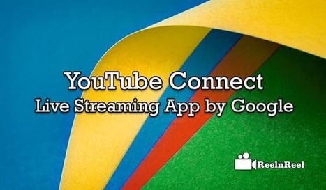 YouTube Connect - Live Streaming App by Google | Online Media Marketing | Scoop.it