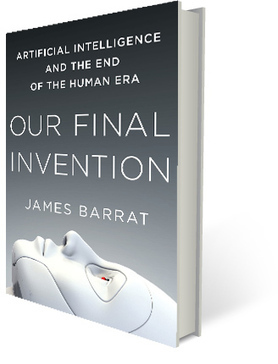 James Barrat | Our Final Invention: Artificial Intelligence and the End of the Human Era | pagani huyara | Scoop.it