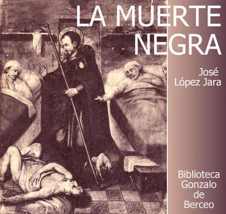 LA MUERTE NEGRA, (LA PESTE DE 1348 EN EUROPA ) José López Jara - Biblioteca Gonzalo de Berceo | La Edad Media. | Scoop.it