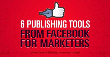 6 Publishing Tools From Facebook for Marketers | Surviving Social Chaos | Scoop.it