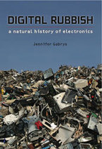 Digital Rubbish: A natural history of electronics | Emergent Digital Practices | Scoop.it