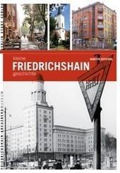 Buchpremiere am 14.11.2013: Die kleine Friedrichshain-Geschichte | Friedrichshain | Scoop.it