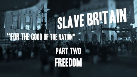 #Slave #Britain: For the Good of the Nation. Part Two: Freedom [video] | Welfare, Disability, Politics and People's Right's | Scoop.it