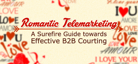Romantic Telemarketing: A Surefire Guide towards Effective B2B Courting - B2B Lead Generation, Appointment Setting, Telemarketing | Increase Telemarketing Efficiency with Auto-Dialers | Scoop.it