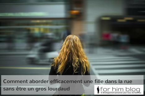 Abordez efficacement une fille dans la rue sans être un gros lourdaud | For Him Blog | Scoop.it