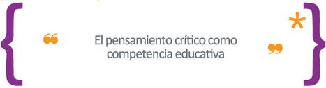 El pensamiento crítico como competencia educativa | Repensar la educación, repensar nuestro mundo | Scoop.it