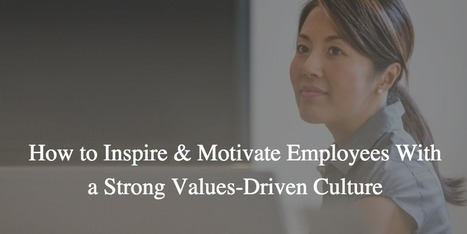 How to Inspire & Motivate Employees With a Strong Values-Driven Culture | The Art of Communication | Scoop.it
