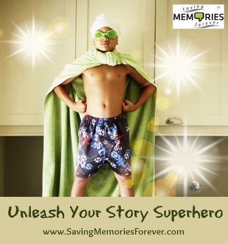 Unleash Your Story Superhero: Save those memories with the kids! | Saving Memories Forever | How to find and tell your story | Scoop.it