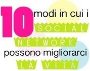 10 modi in cui i social network possono migliorarci la vita   Social Media & Comunicazione   Scoop.it