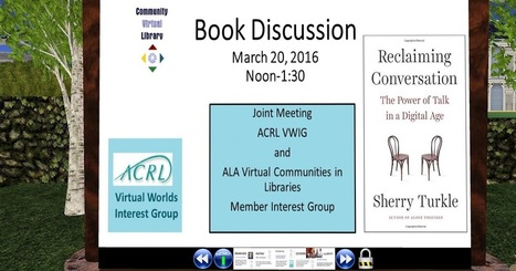 ACRL-Virtual Worlds Interest Group: Book discussion- Reclaiming conversation - The power of talk in a digital age | Mundos Virtuales, Educacion Conectada y Aprendizaje de Lenguas | Scoop.it