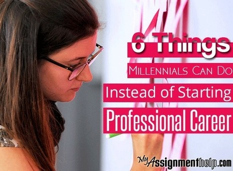 6 Things Millennials Can Do Instead of Starting a Professional Career | Assignment Help -Australia, UK & USA | Scoop.it