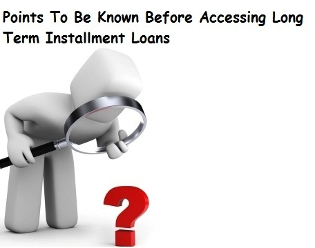 Fundamental Details To Be Aware About Long Term Installment Loans! | Long Term Loans - No Credit Check Loans - Long Term Payday Loans | Scoop.it