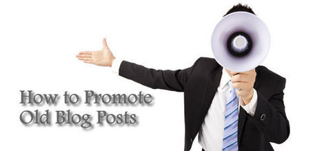 How to Promote Old Blog Posts | Litteris | Scoop.it