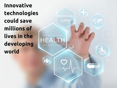 Innovative technologies could save millions of lives in the developing world | Healthcare and Technology news | Scoop.it