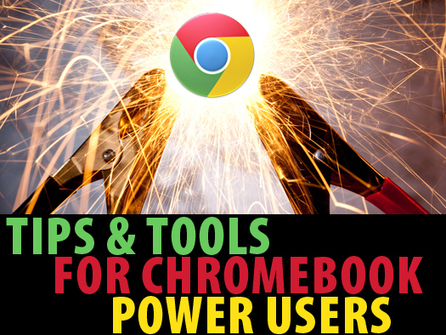 12 tips and tools for Chromebook power users | Tablets,SmartPhone,Chromebooks | Scoop.it