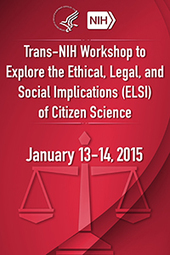 Trans-NIH Workshop to Explore the Ethical, Legal and Social Implications of Citizen Science | Ask not what the citizens can do for science but what science can do for citizens | Scoop.it