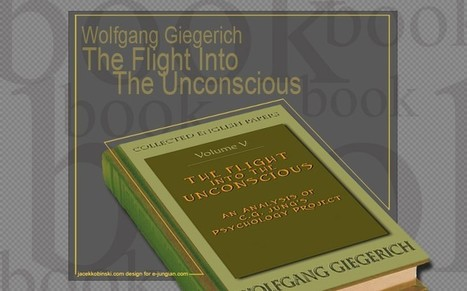 Wofgang Giegerich - The Flight Into The Unconscious An Analysis of C.G. Jung's Psychology Project  | Articles, Quotes | Scoop.it