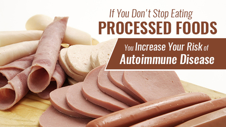 If You Don't Stop Eating Processed Foods You Increase Your Risk Of Autoimmune Disease | Nutrition Today | Scoop.it