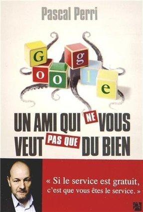 Conférence Paris : Google, un ami qui NE vous veut pas QUE du bien - par Pascal Perri | Veille et Intelligence Economique | Scoop.it