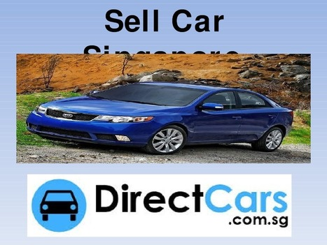 Sell Your Used Car In Singapore | Used Car Dealer Singapore - Directcars | Scoop.it