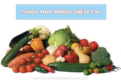 Foods that reduce chest fat | How to get rid of Man Boobs | Scoop.it