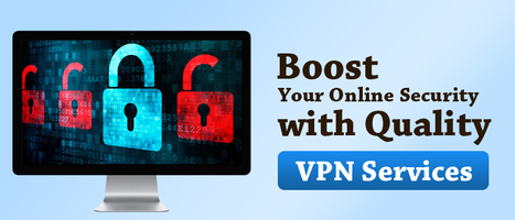 Boost Your Online Security with Quality VPN Services | VPN Services | Scoop.it