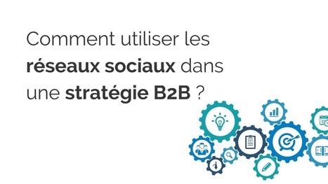 Comment utiliser les réseaux sociaux dans une stratégie B2B ? - Agence Bulle Digitale | All Digital | Scoop.it