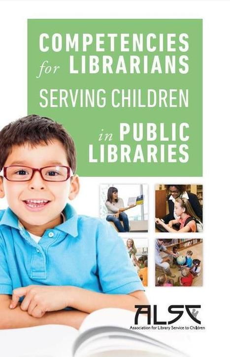 Competencies for Librarians Serving Children in Public Libraries | Association for Library Service to Children (ALSC) | Bibliotec* | Scoop.it