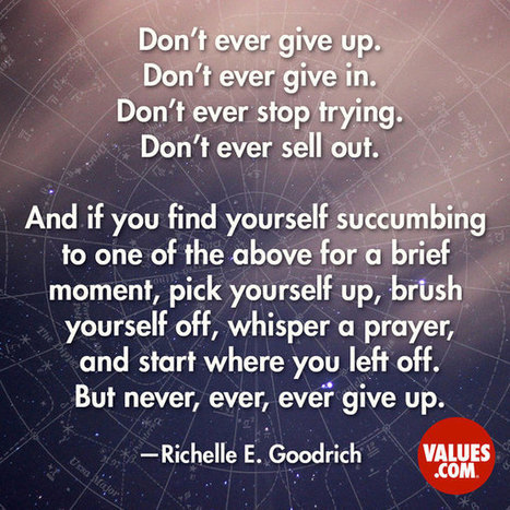 """""""Don't ever give up. Don't ever give in. Don't ever stop trying. Don't ever sell out. And if you find yourself succumbing to one of the above for a brief moment, pick yourself up, brush yourself of... 