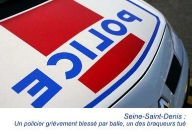 Seine-Saint-Denis : un policier grièvement blessé par balle, un des braqueurs tué | Les infos de SXMINFO.FR | Scoop.it