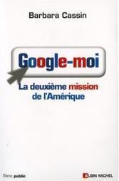 Google-moi : La deuxième mission de l'Amérique (pour 0) • Editions Albin Michel • L'essai du mois, Internet • Philosophie magazine | Problématique 3 | Scoop.it