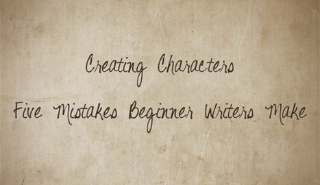 Creating Characters - Five Mistakes Beginner Writers Make | Creative Productivity | Scoop.it