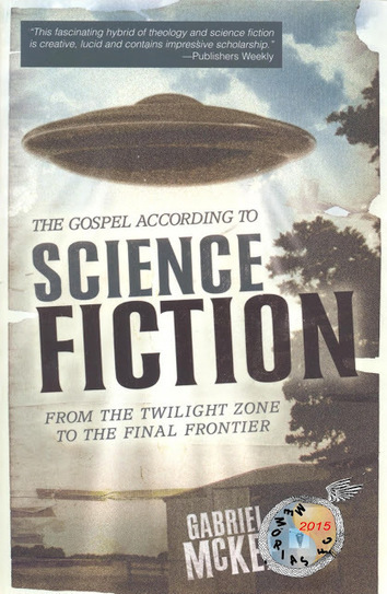 Memórias da Ficção Científica: The Gospel According to Science Fiction: From the Twilight Zone to the Final Frontier - Gabriel McKee (Westminster John Knox Press, 2007) | Paraliteraturas + Pessoa, Borges e Lovecraft | Scoop.it